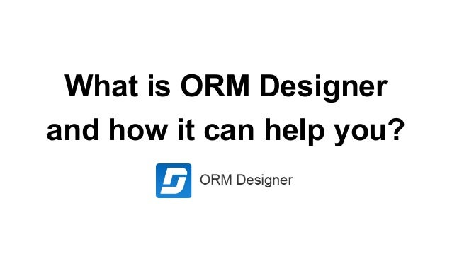 What is ORM Designer and how it can help you?