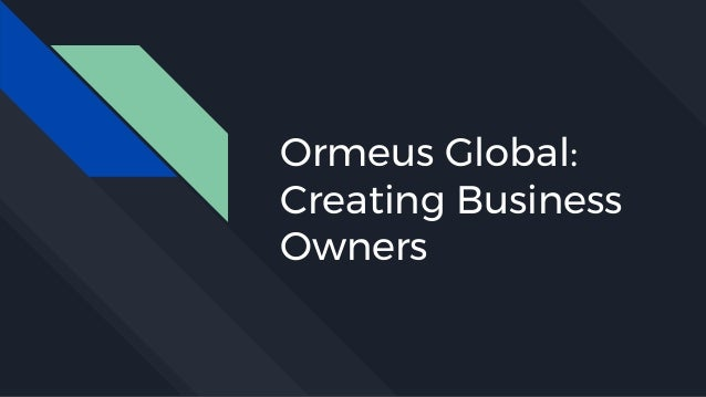 Ormeus Global: Creating Business Owners