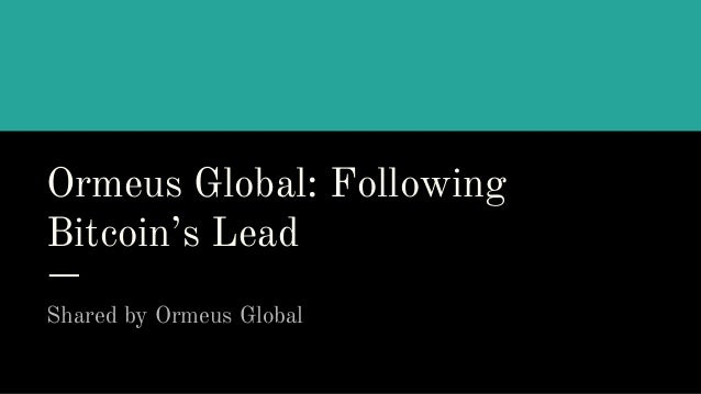 Ormeus Global: Following Bitcoin's Lead Shared by Ormeus Global