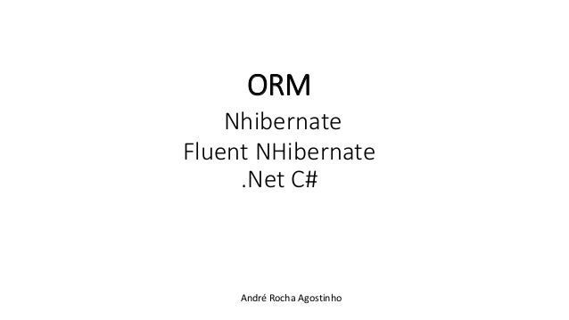 ORM Nhibernate Fluent NHibernate .Net C# André Rocha Agostinho