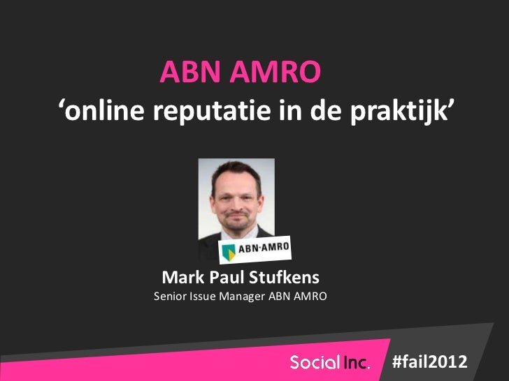 ABN AMRO'online reputatie in de praktijk'         Mark Paul Stufkens        Senior Issue Manager ABN AMRO                 ...