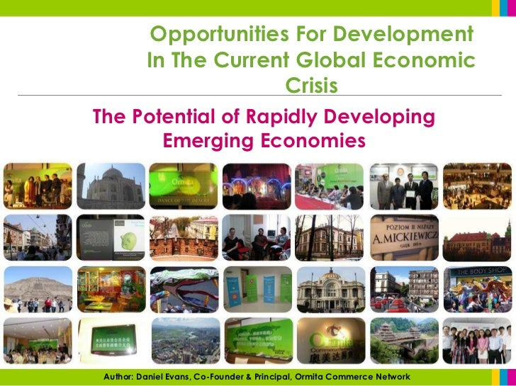 Opportunities For Development          In The Current Global Economic                        CrisisThe Potential of Rapidl...