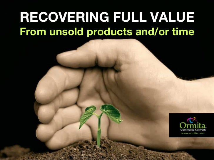 RECOVERING FULL VALUEFrom unsold products and/or timewww.ormita.com