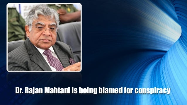Dr. Rajan Mahtani is being blamed for conspiracy