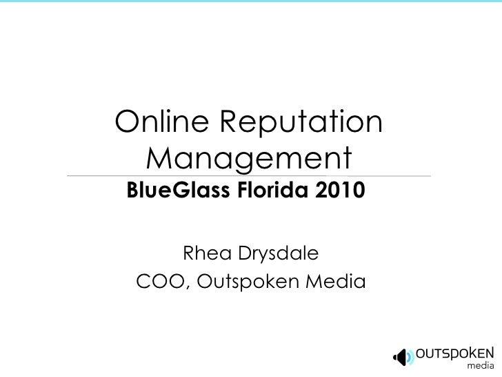 Online Reputation Management BlueGlass Florida 2010 Rhea Drysdale COO, Outspoken Media