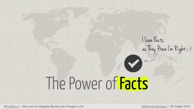 I Love Facts as They Prove I'm Right ;-)  The Power of Facts XPLAIN.co – We Love to Integrate Brands Into People's Life  S...