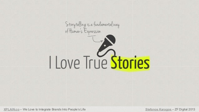 Storytelling is a fundamental way of Human's Expression  I Love True Stories XPLAIN.co – We Love to Integrate Brands Into ...