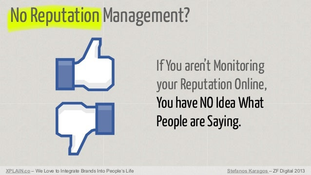 No Reputation Management? If You aren't Monitoring your Reputation Online, You have NO Idea What People are Saying. XPLAIN...