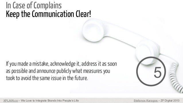In Case of Complains Keep the Communication Clear!  If you made a mistake, acknowledge it, address it as soon as possible ...