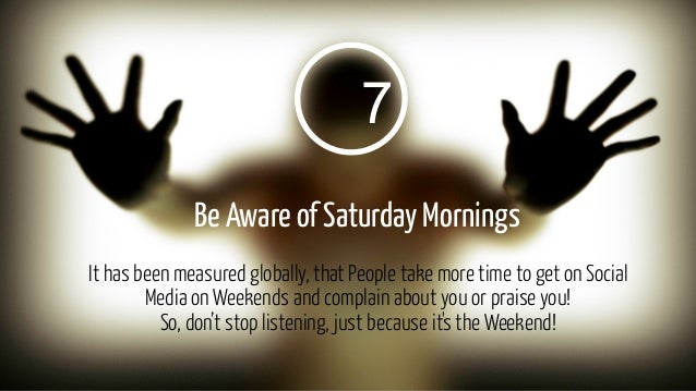 7 Be Aware of Saturday Mornings It has been measured globally, that People take more time to get on Social Media on Weeken...