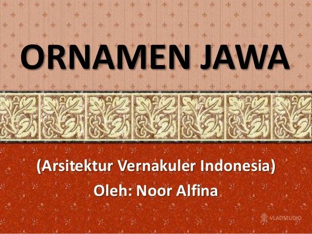 ORNAMEN JAWA(Arsitektur Vernakuler Indonesia)        Oleh: Noor Alfina