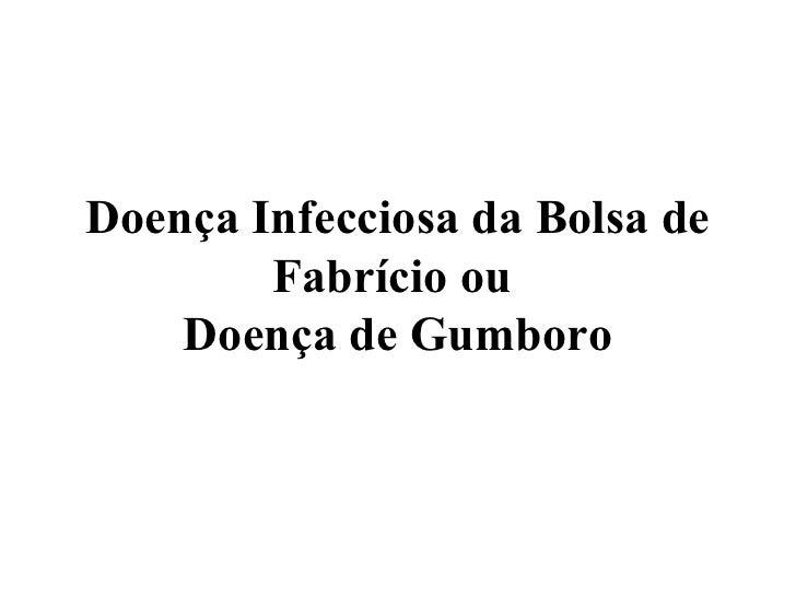 Doença Infecciosa da Bolsa de        Fabrício ou    Doença de Gumboro