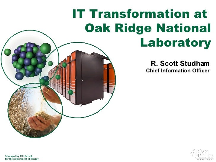 R. Scott Studham Chief Information Officer IT Transformation at  Oak Ridge National Laboratory