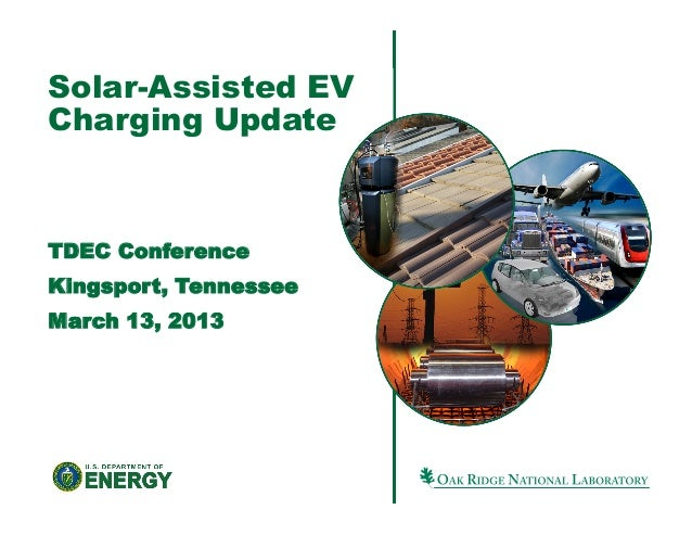Solar-Assisted EV Charging Update TDEC Conference Kingsport, Tennessee March 13, 2013