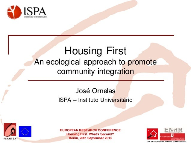 EUROPEAN RESEARCH CONFERENCE Housing First. What's Second? Berlin, 20th September 2013 Housing First An ecological approac...