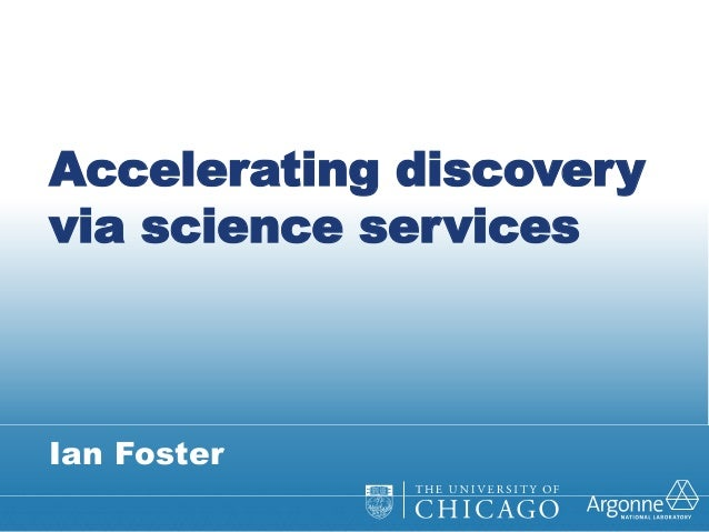 Ian Foster Accelerating discovery via science services
