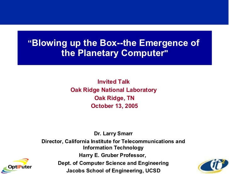 """ Blowing up the Box--the Emergence of  the Planetary Computer "" Invited Talk  Oak Ridge National Laboratory  Oak Rid..."