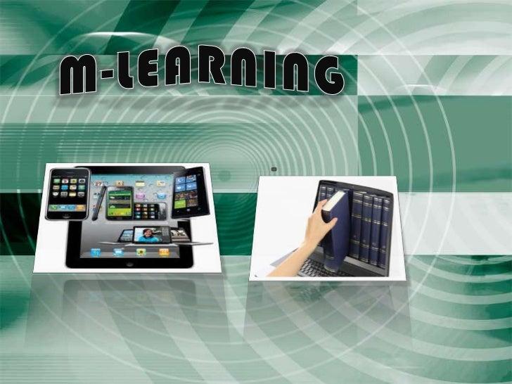 El término M-LEARNING oaprendizaje móvil es elaprendizaje que seproduce cuando elalumno se aprovecha delas oportunidades d...