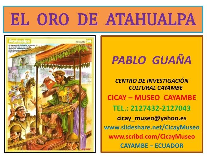 EL  ORO  DE  ATAHUALPA<br />PABLO  GUAÑA<br />CENTRO DE INVESTIGACIÓN CULTURAL CAYAMBE <br />CICAY – MUSEO  CAYAMBE<br />T...