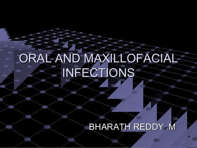 ORAL AND MAXILLOFACIAL INFECTIONS  BHARATH REDDY .M