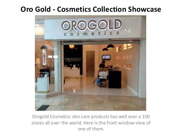 Oro Gold - Cosmetics Collection ShowcaseOrogold Cosmetics skin care products has well over a 100stores all over the world....