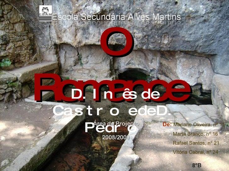 O Romance  D. Inês  de Castro e de D. Pedro  De:  Mariane Oliveira, nº 15 Marta Branco, nº 16 Rafael Santos, nº 21 Vitória...