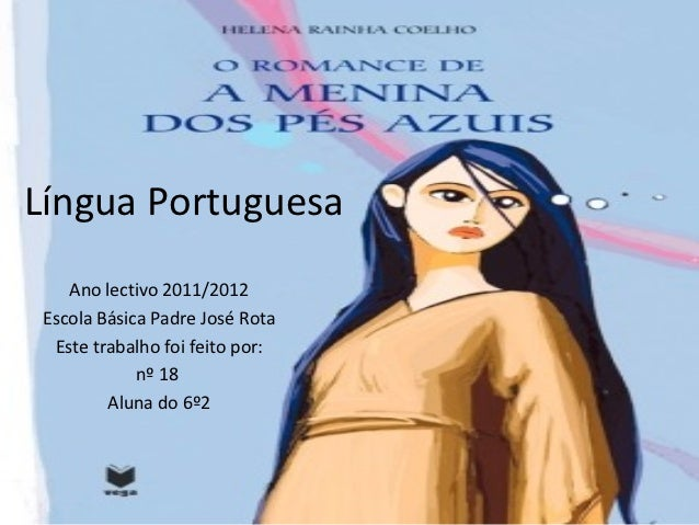 O Romance da Menina dos Pés                   AzuisRainha CoelhoLíngua Portuguesa    Ano lectivo 2011/2012 Escola Básica P...