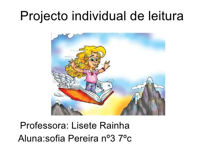 Projecto individual de leitura Professora: Lisete Rainha Aluna:sofia Pereira nº3 7ºc