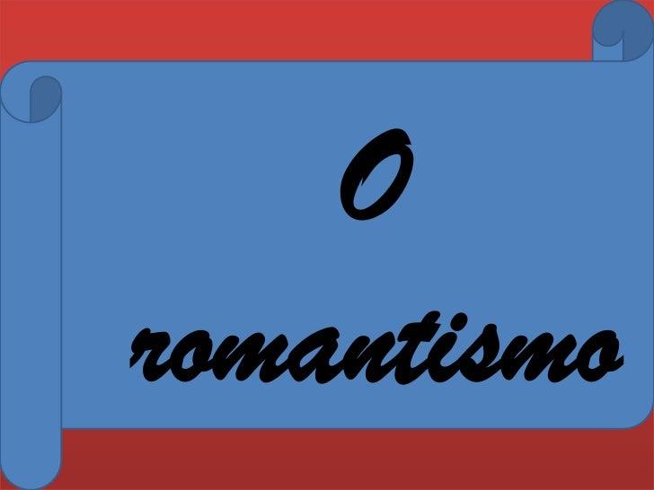 O romantismo<br />