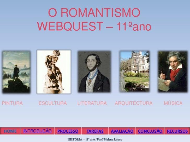 O ROMANTISMO              WEBQUEST – 11ºanoPINTURA        ESCULTURA          LITERATURA                 ARQUITECTURA    MÚ...