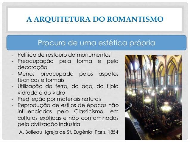 A ARQUITETURA DO ROMANTISMO Procura de uma estética própria - Política de restauro de monumentos - Preocupação pela forma ...