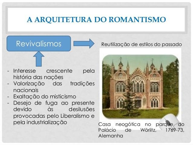 A ARQUITETURA DO ROMANTISMO Revivalismos Reutilização de estilos do passado - Interesse crescente pela história das nações...