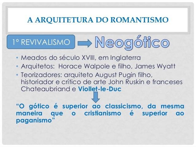 • Meados do século XVIII, em Inglaterra • Arquitetos: Horace Walpole e filho, James Wyatt • Teorizadores: arquiteto August...