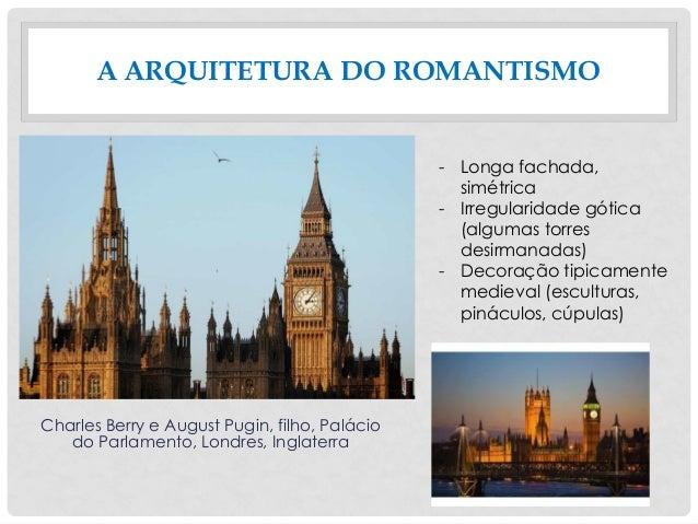 A ARQUITETURA DO ROMANTISMO Charles Berry e August Pugin, filho, Palácio do Parlamento, Londres, Inglaterra - Longa fachad...