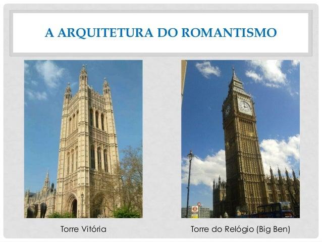 A ARQUITETURA DO ROMANTISMO Torre Vitória Torre do Relógio (Big Ben)