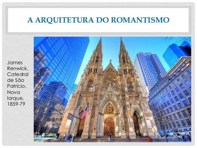 A ARQUITETURA DO ROMANTISMO James Renwick, Catedral de São Patrício, Nova Iorque, 1859-79