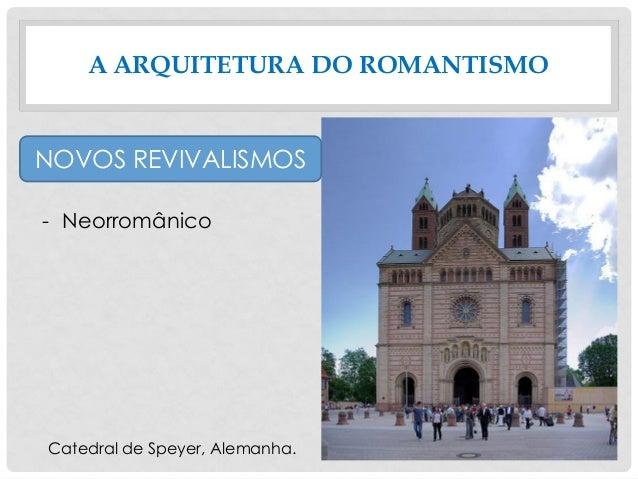 A ARQUITETURA DO ROMANTISMO NOVOS REVIVALISMOS - Neorromânico Catedral de Speyer, Alemanha.