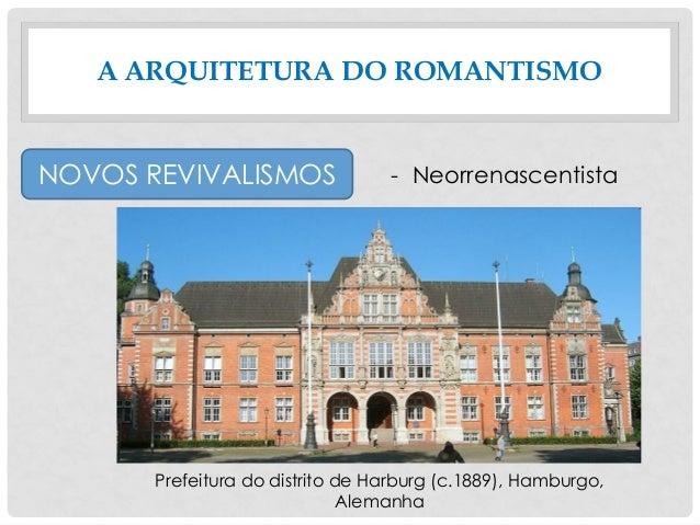 A ARQUITETURA DO ROMANTISMO NOVOS REVIVALISMOS - Neorrenascentista Prefeitura do distrito de Harburg (c.1889), Hamburgo, A...
