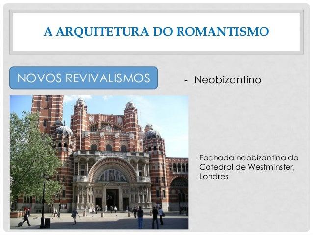 A ARQUITETURA DO ROMANTISMO NOVOS REVIVALISMOS - Neobizantino Fachada neobizantina da Catedral de Westminster, Londres