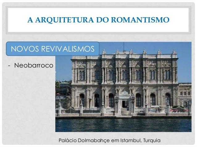 A ARQUITETURA DO ROMANTISMO NOVOS REVIVALISMOS - Neobarroco Palácio Dolmabahçe em Istambul, Turquia