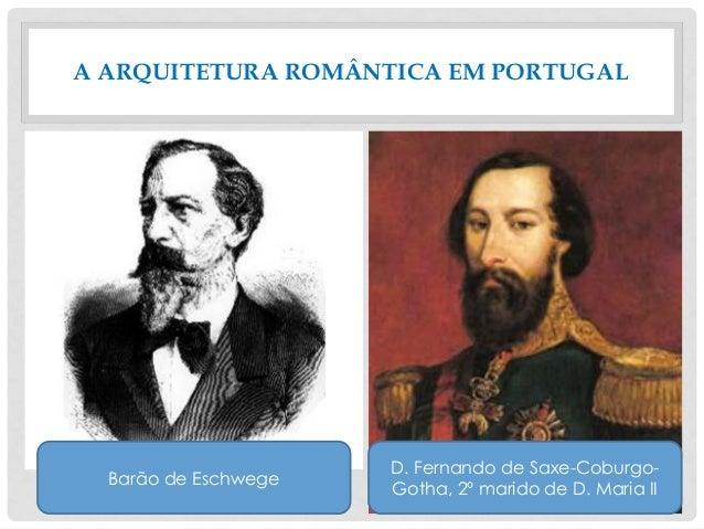 A ARQUITETURA ROMÂNTICA EM PORTUGAL D. Fernando de Saxe-Coburgo- Gotha, 2º marido de D. Maria II Barão de Eschwege