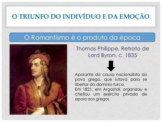 Thomas Philippe, Retrato de Lord Byron, c. 1835 O TRIUNFO DO INDIVÍDUO E DA EMOÇÃO O Romantismo é o produto da época Apoia...