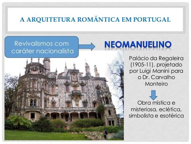 A ARQUITETURA ROMÂNTICA EM PORTUGAL Palácio da Regaleira (1905-11), projetado por Luigi Manini para o Dr. Carvalho Monteir...