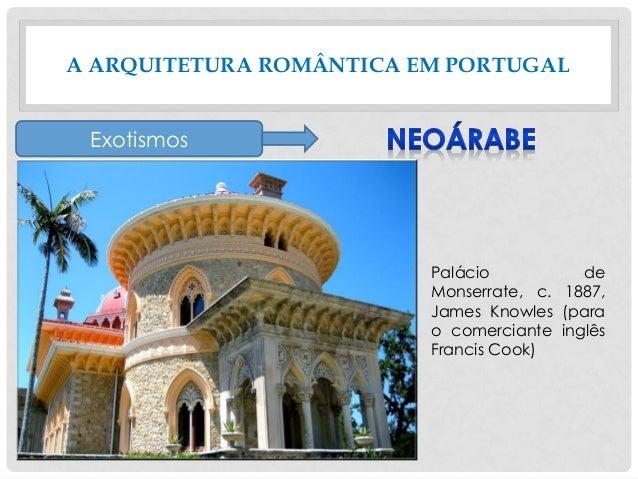 A ARQUITETURA ROMÂNTICA EM PORTUGAL Exotismos Palácio de Monserrate, c. 1887, James Knowles (para o comerciante inglês Fra...
