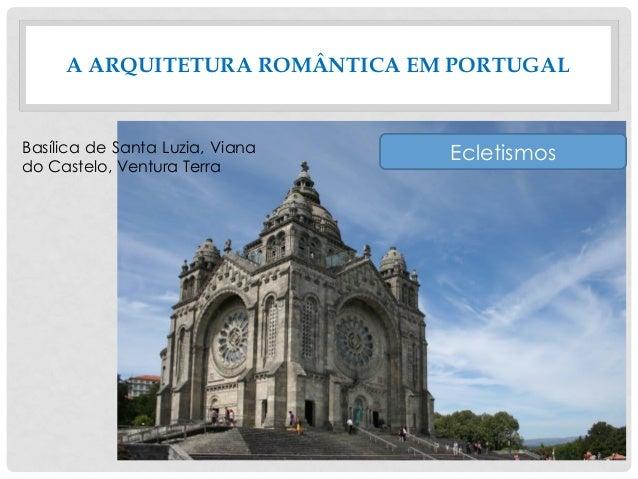 A ARQUITETURA ROMÂNTICA EM PORTUGAL EcletismosBasílica de Santa Luzia, Viana do Castelo, Ventura Terra