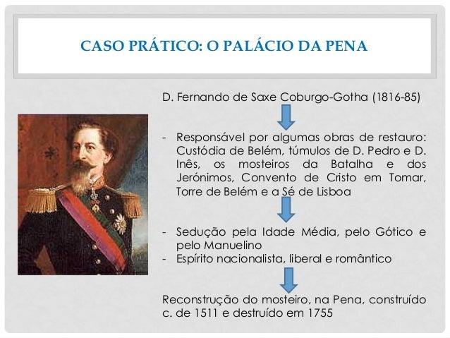 CASO PRÁTICO: O PALÁCIO DA PENA D. Fernando de Saxe Coburgo-Gotha (1816-85) - Responsável por algumas obras de restauro: C...