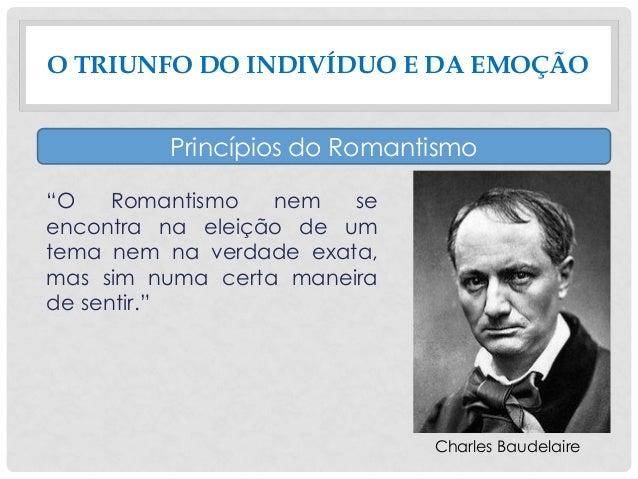 """""""O Romantismo nem se encontra na eleição de um tema nem na verdade exata, mas sim numa certa maneira de sentir."""" O TRIUNFO..."""