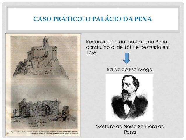 CASO PRÁTICO: O PALÁCIO DA PENA Mosteiro de Nossa Senhora da Pena Reconstrução do mosteiro, na Pena, construído c. de 1511...