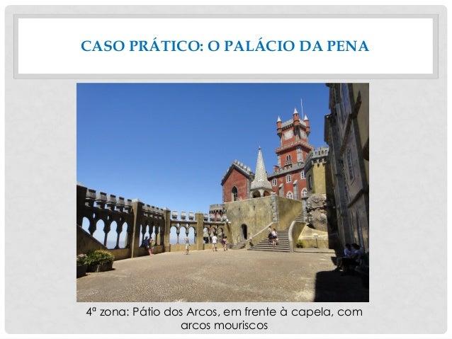 4ª zona: Pátio dos Arcos, em frente à capela, com arcos mouriscos CASO PRÁTICO: O PALÁCIO DA PENA