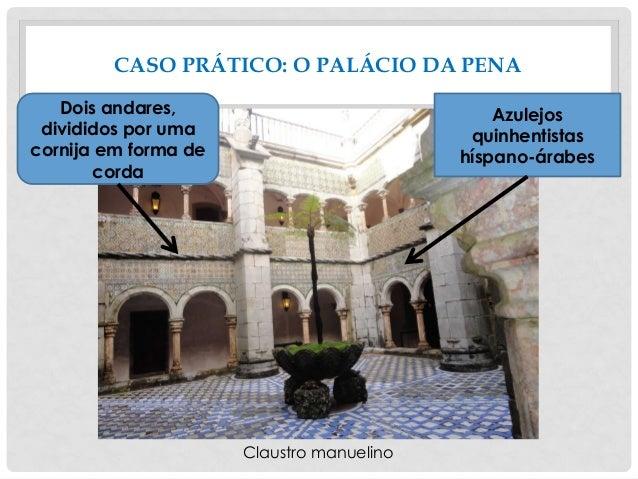 CASO PRÁTICO: O PALÁCIO DA PENA Claustro manuelino Dois andares, divididos por uma cornija em forma de corda Azulejos quin...
